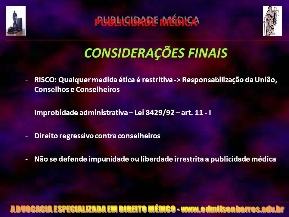 PUBLICIDADE MÉDICA CONSIDERAÇÕES FINAIS -RISCO: Qualquer medida ética é restritiva -> Responsabilização da União, Conselhos e Conselheiros -Improbidad