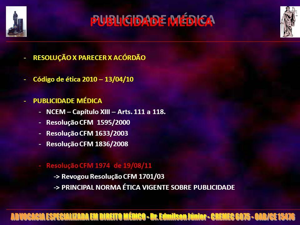 6 PUBLICIDADE MÉDICA -RESOLUÇÃO X PARECER X ACÓRDÃO -Código de ética 2010 – 13/04/10 -PUBLICIDADE MÉDICA -NCEM – Capítulo XIII – Arts. 111 a 118. -Res