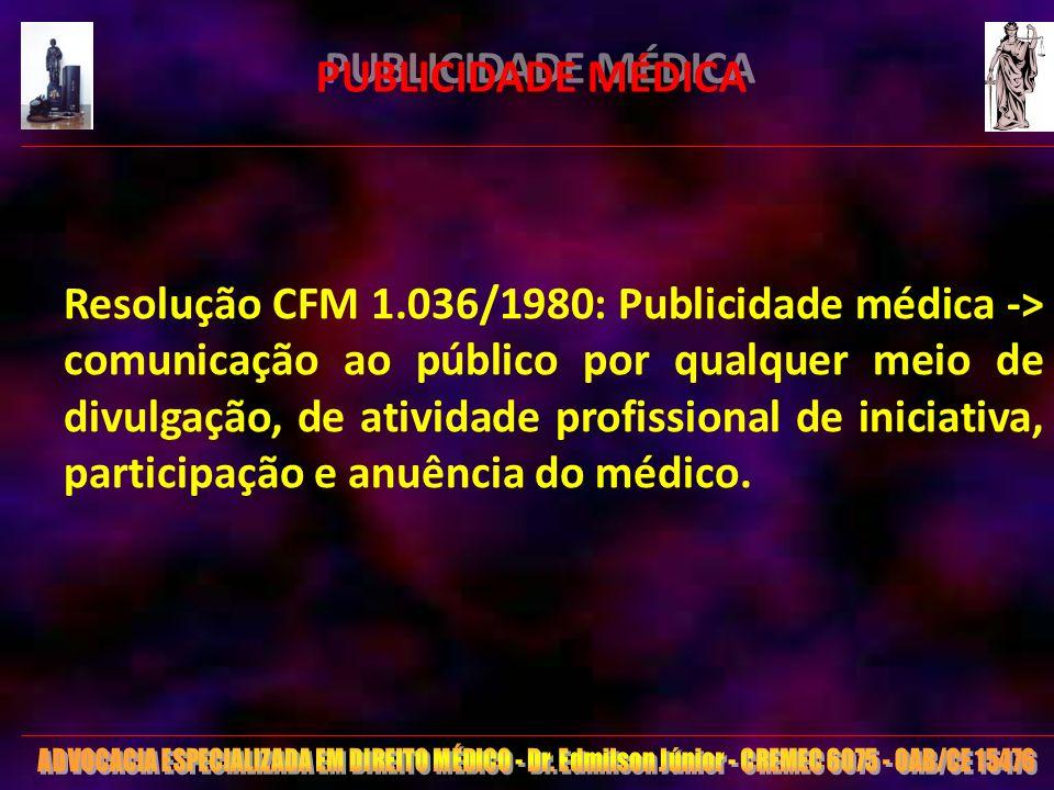 7 PUBLICIDADE MÉDICA Resolução CFM 1.036/1980: Publicidade médica -> comunicação ao público por qualquer meio de divulgação, de atividade profissional