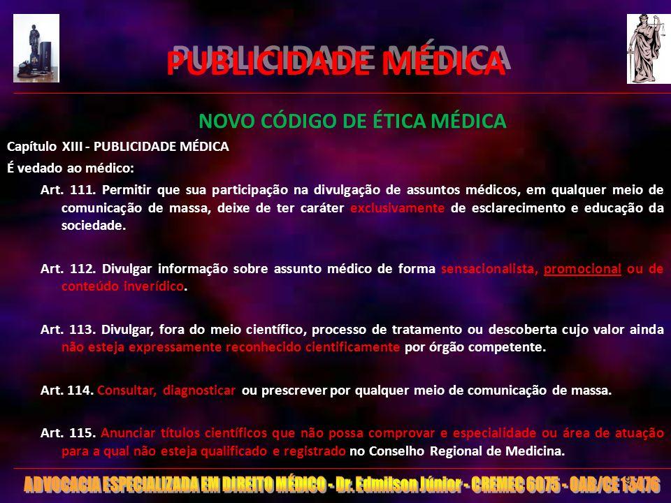 PUBLICIDADE MÉDICA NOVO CÓDIGO DE ÉTICA MÉDICA Capítulo XIII - PUBLICIDADE MÉDICA É vedado ao médico: Art. 111. Permitir que sua participação na divul
