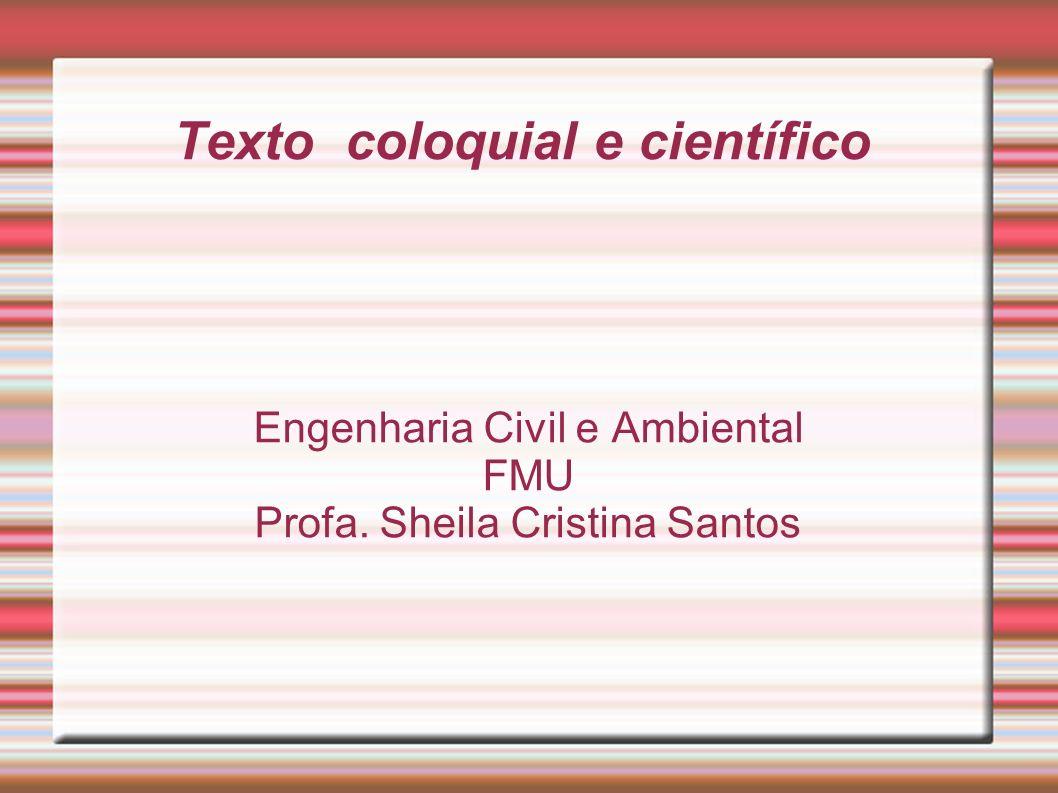 Texto coloquial e científico Engenharia Civil e Ambiental FMU Profa. Sheila Cristina Santos