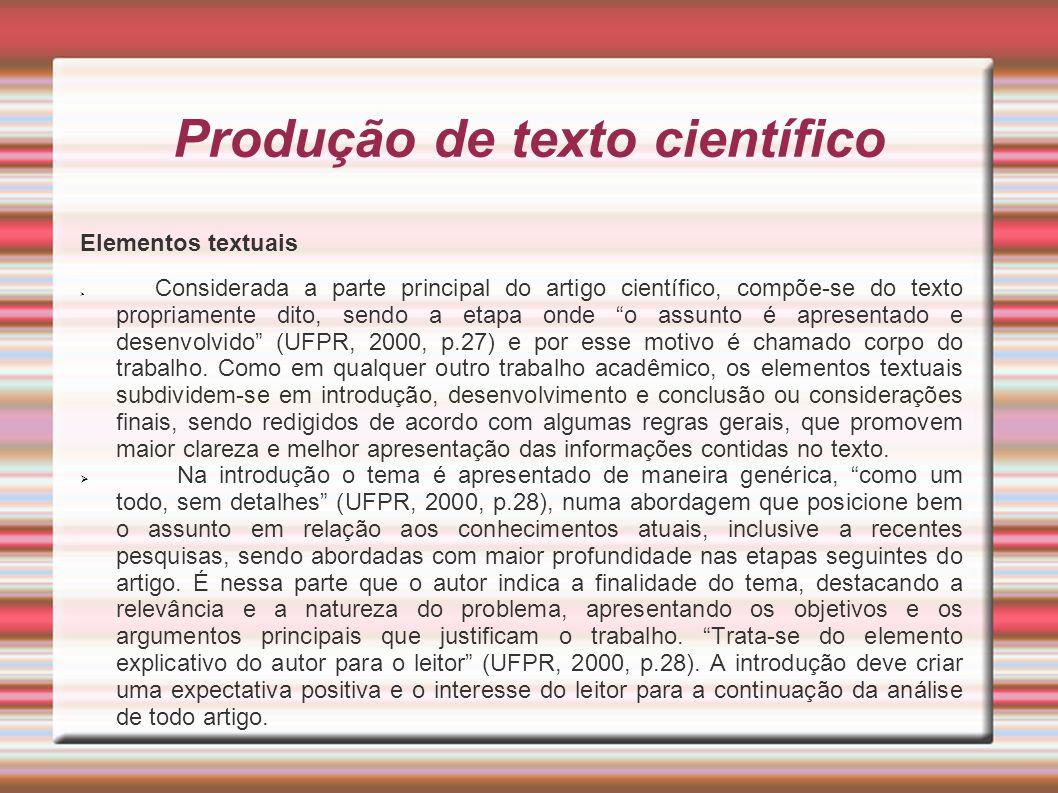 Produção de texto científico Elementos textuais Considerada a parte principal do artigo científico, compõe-se do texto propriamente dito, sendo a etap