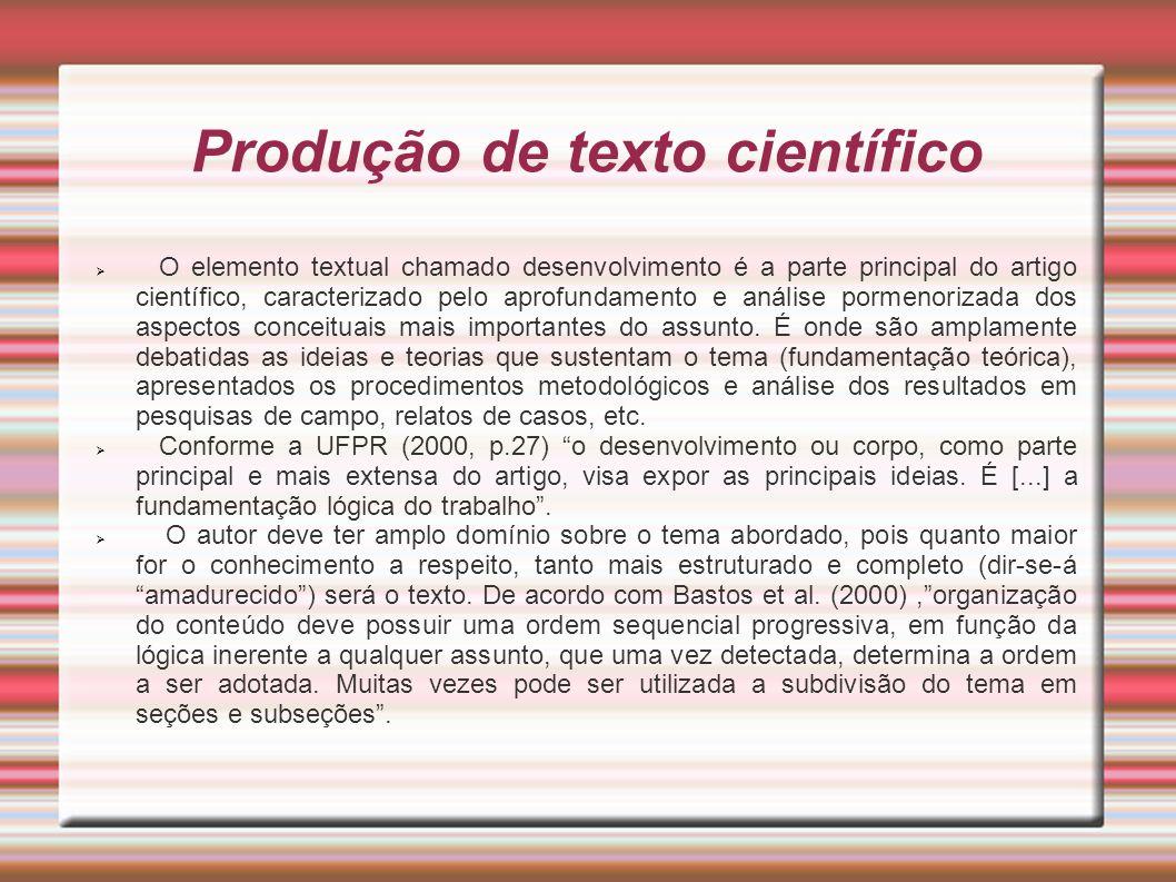 Produção de texto científico O elemento textual chamado desenvolvimento é a parte principal do artigo científico, caracterizado pelo aprofundamento e