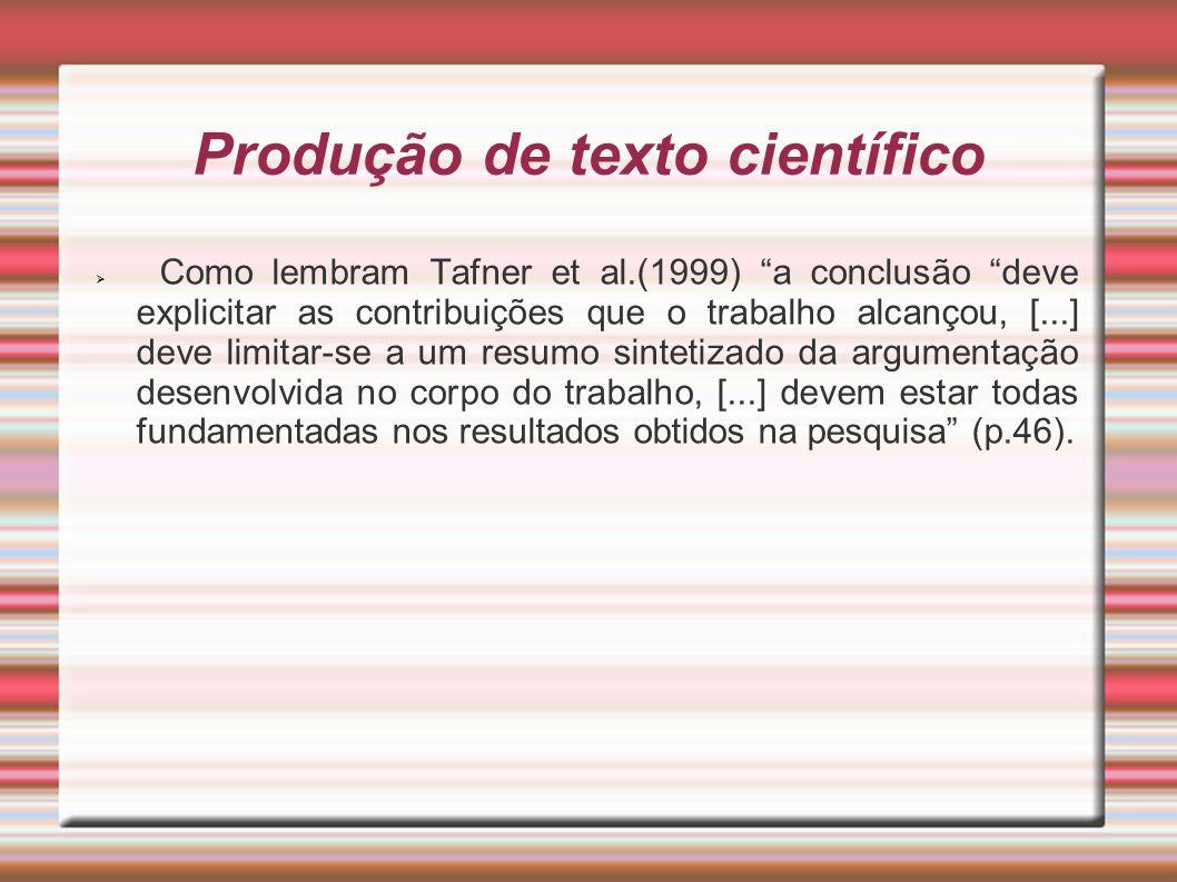 Produção de texto científico Como lembram Tafner et al.(1999) a conclusão deve explicitar as contribuições que o trabalho alcançou, [...] deve limitar