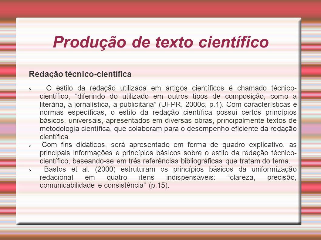 Produção de texto científico Redação técnico-científica O estilo da redação utilizada em artigos científicos é chamado técnico- científico, diferindo