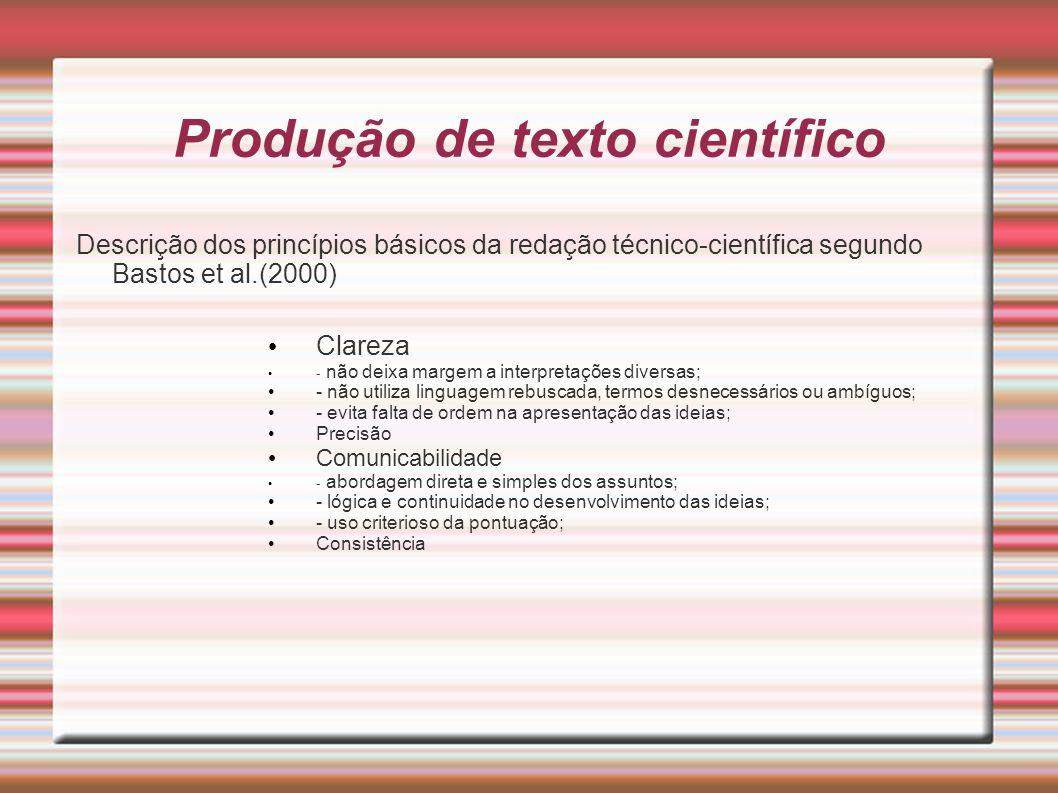 Produção de texto científico Descrição dos princípios básicos da redação técnico-científica segundo Bastos et al.(2000) Clareza - não deixa margem a i