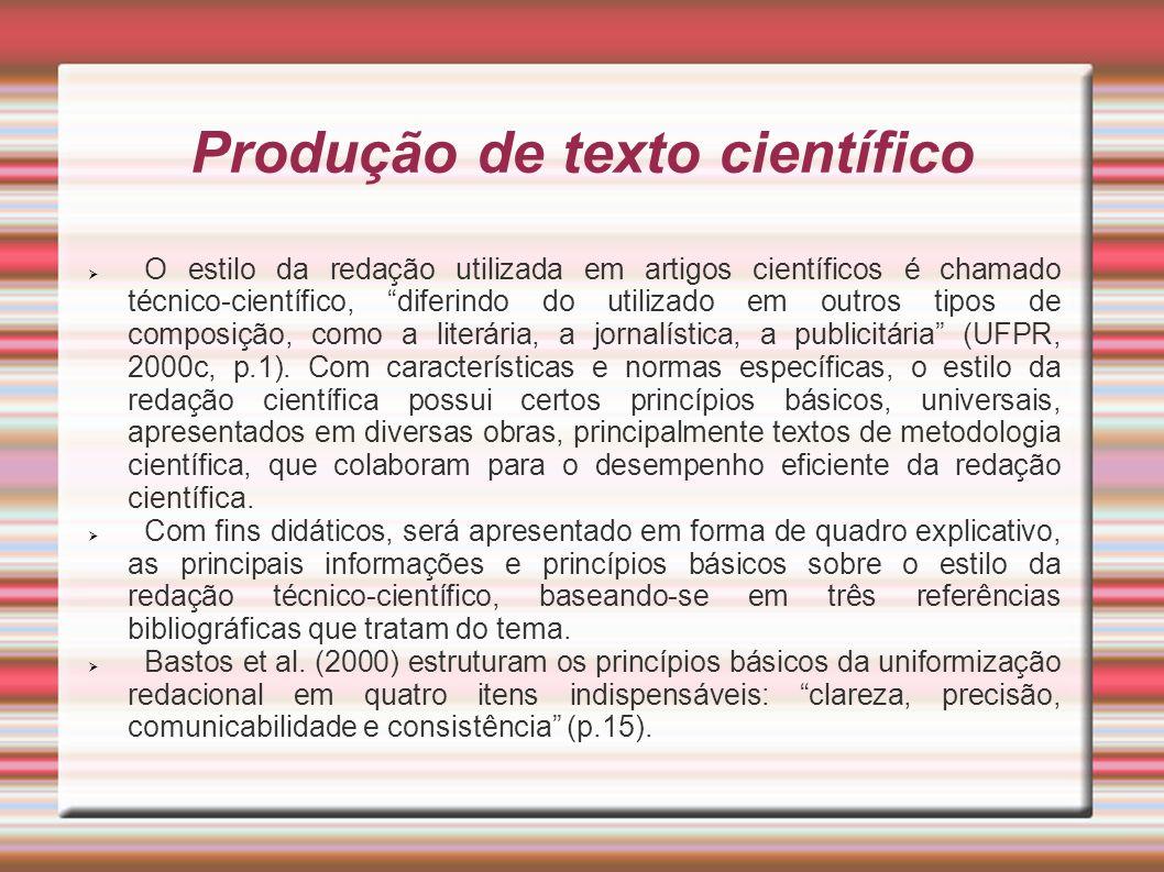 Produção de texto científico O estilo da redação utilizada em artigos científicos é chamado técnico-científico, diferindo do utilizado em outros tipos