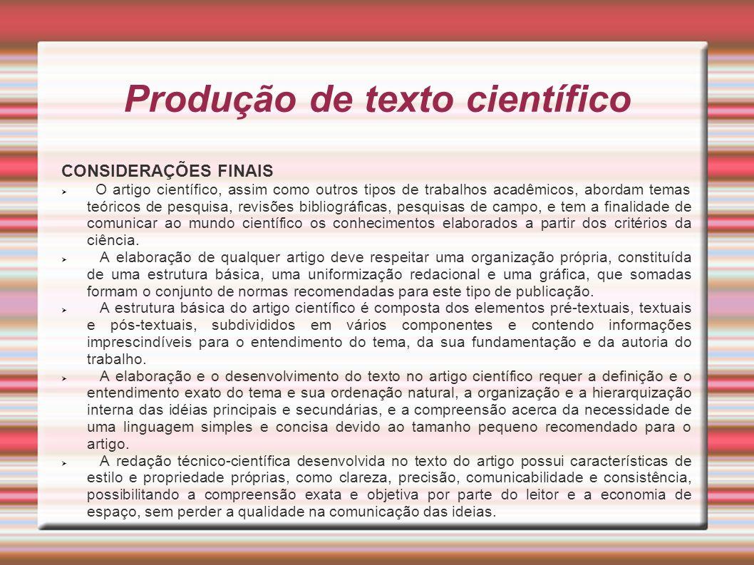 Produção de texto científico CONSIDERAÇÕES FINAIS O artigo científico, assim como outros tipos de trabalhos acadêmicos, abordam temas teóricos de pesq
