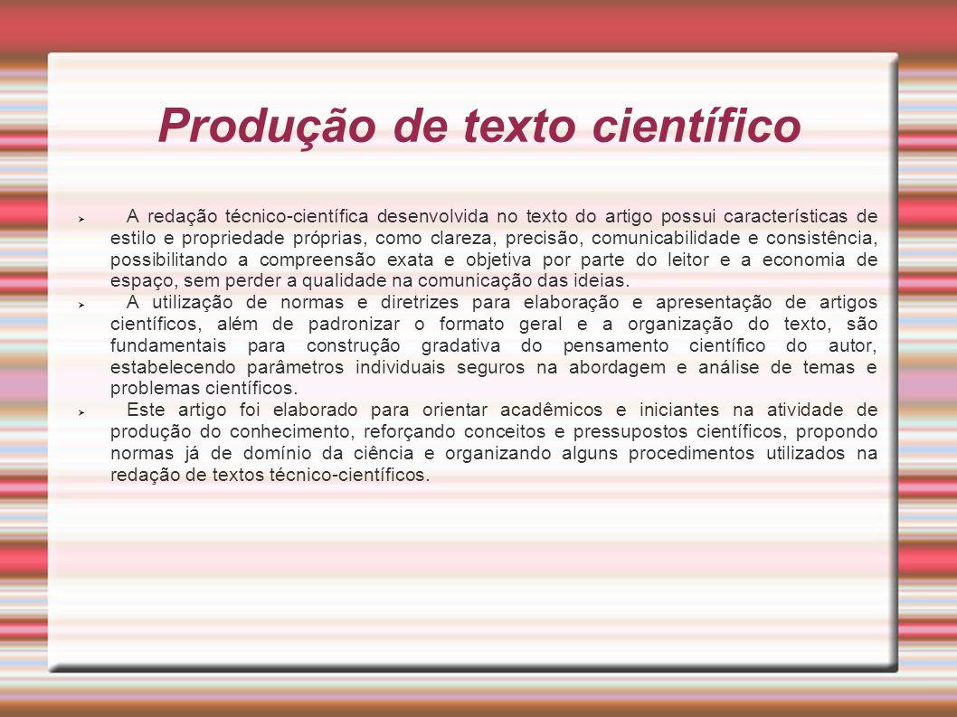 Produção de texto científico A redação técnico-científica desenvolvida no texto do artigo possui características de estilo e propriedade próprias, com