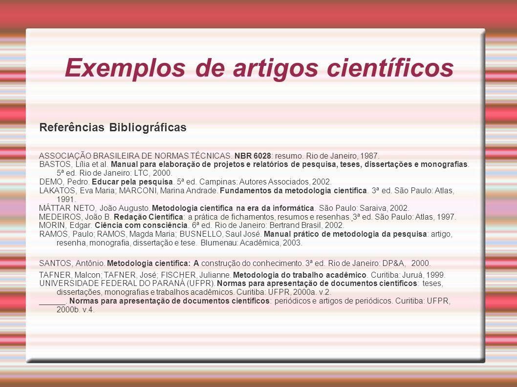 Exemplos de artigos científicos Referências Bibliográficas ASSOCIAÇÃO BRASILEIRA DE NORMAS TÉCNICAS. NBR 6028: resumo. Rio de Janeiro, 1987. BASTOS, L