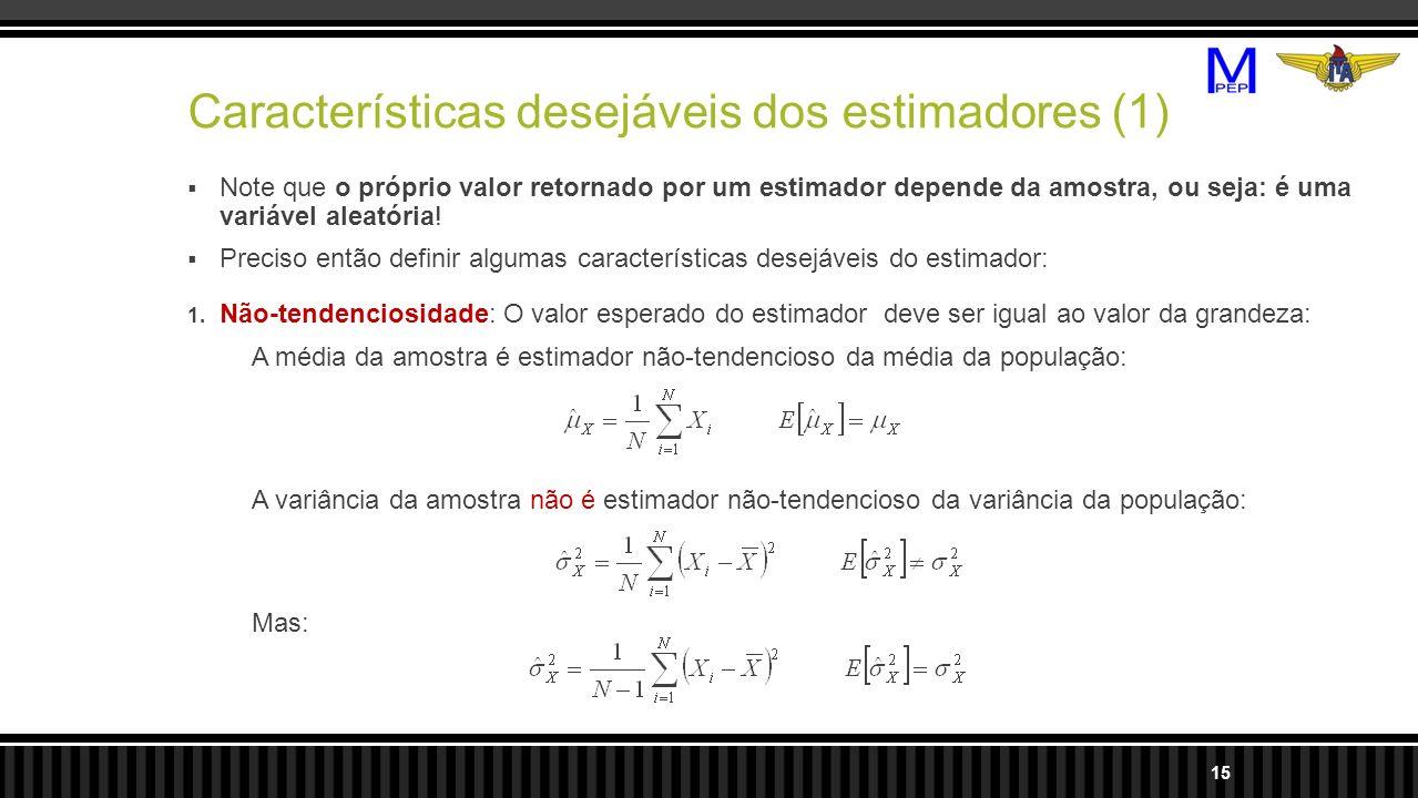 Características desejáveis dos estimadores (1) Note que o próprio valor retornado por um estimador depende da amostra, ou seja: é uma variável aleatór