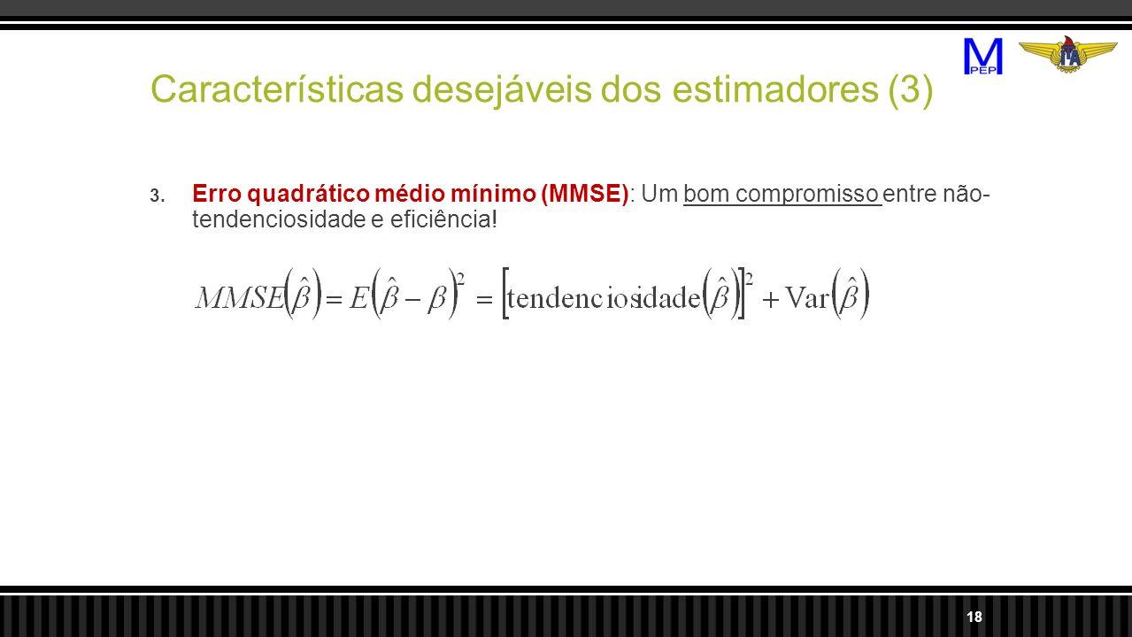 Características desejáveis dos estimadores (3) 3. Erro quadrático médio mínimo (MMSE): Um bom compromisso entre não- tendenciosidade e eficiência! 18