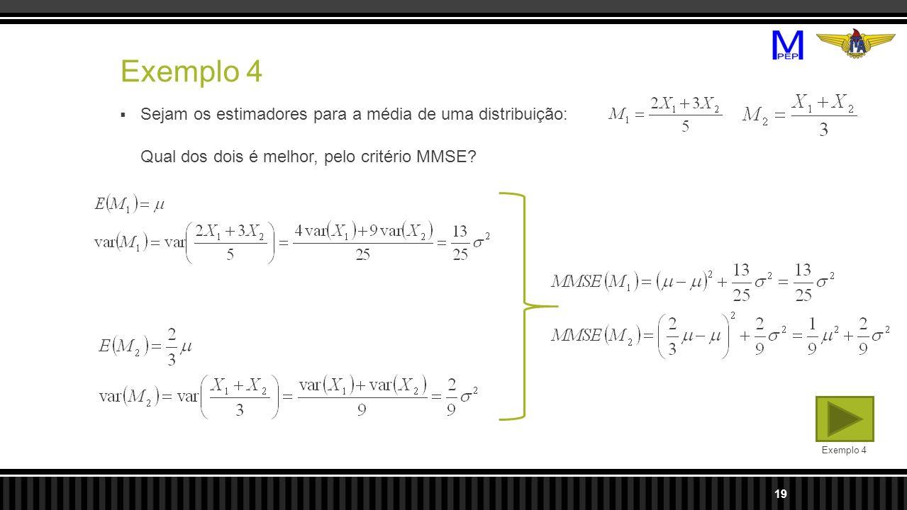Exemplo 4 Sejam os estimadores para a média de uma distribuição: Qual dos dois é melhor, pelo critério MMSE.