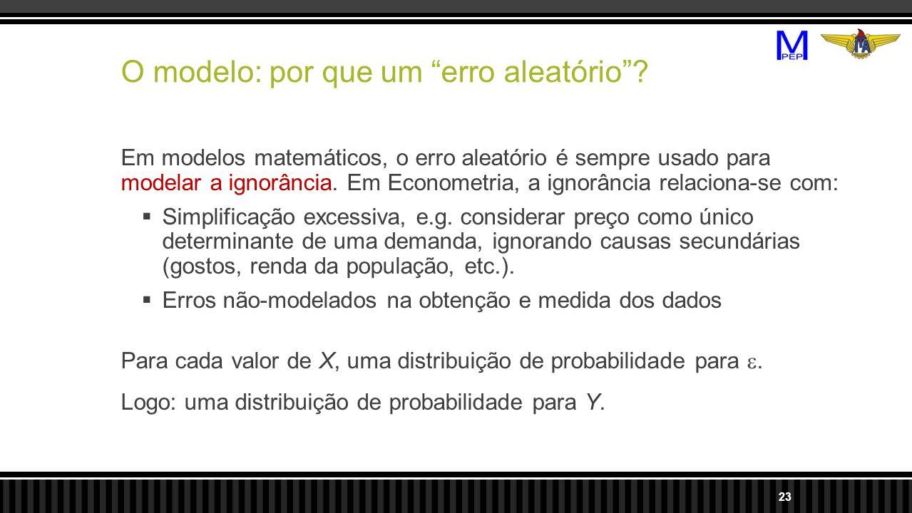 O modelo: por que um erro aleatório? Em modelos matemáticos, o erro aleatório é sempre usado para modelar a ignorância. Em Econometria, a ignorância r