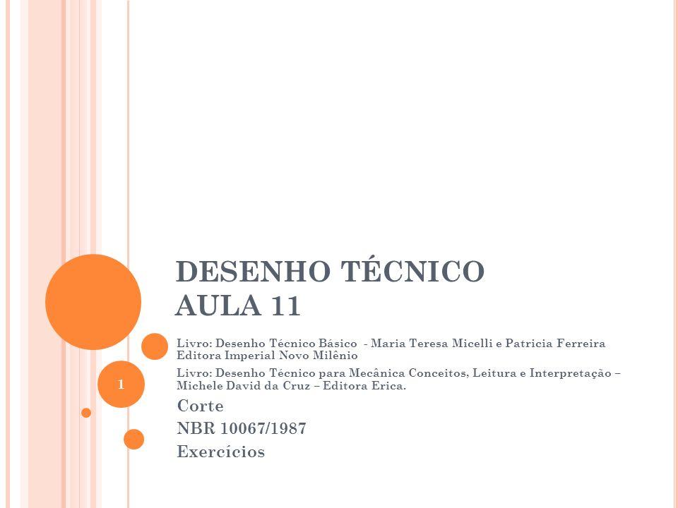DESENHO TÉCNICO AULA 11 Livro: Desenho Técnico Básico - Maria Teresa Micelli e Patricia Ferreira Editora Imperial Novo Milênio Livro: Desenho Técnico