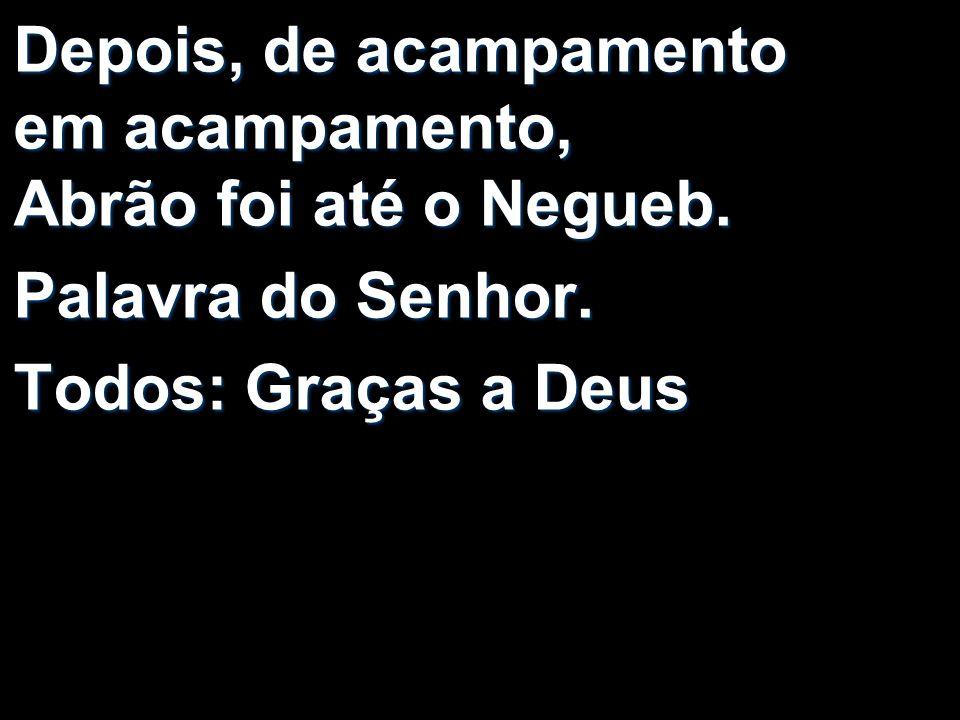 Depois, de acampamento em acampamento, Abrão foi até o Negueb.
