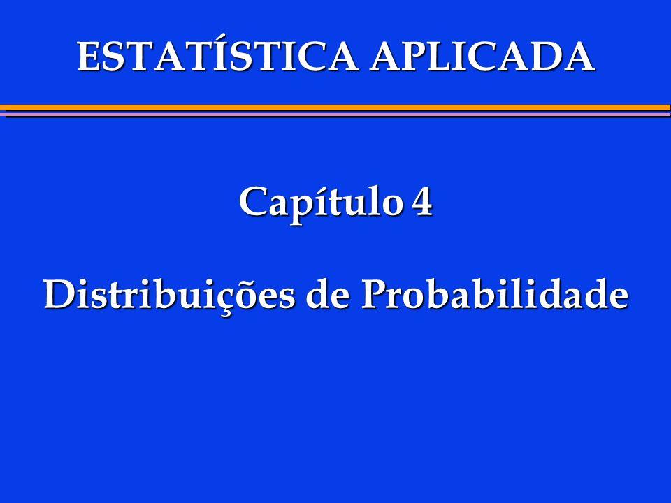 Capítulo 4 Distribuições de Probabilidade ESTATÍSTICA APLICADA