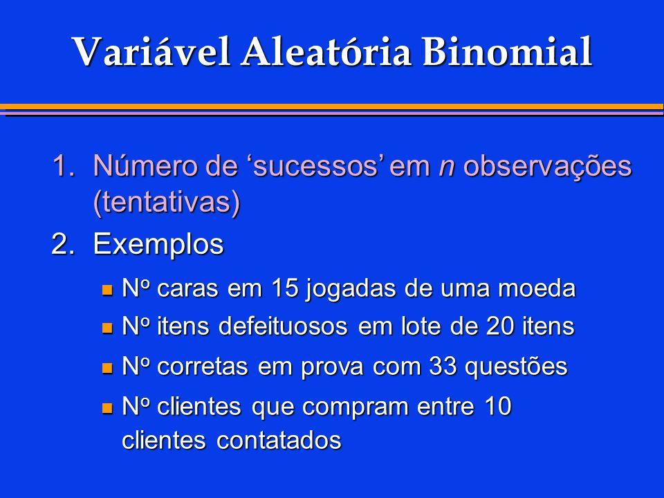 Variável Aleatória Binomial N o caras em 15 jogadas de uma moeda N o caras em 15 jogadas de uma moeda N o itens defeituosos em lote de 20 itens N o it