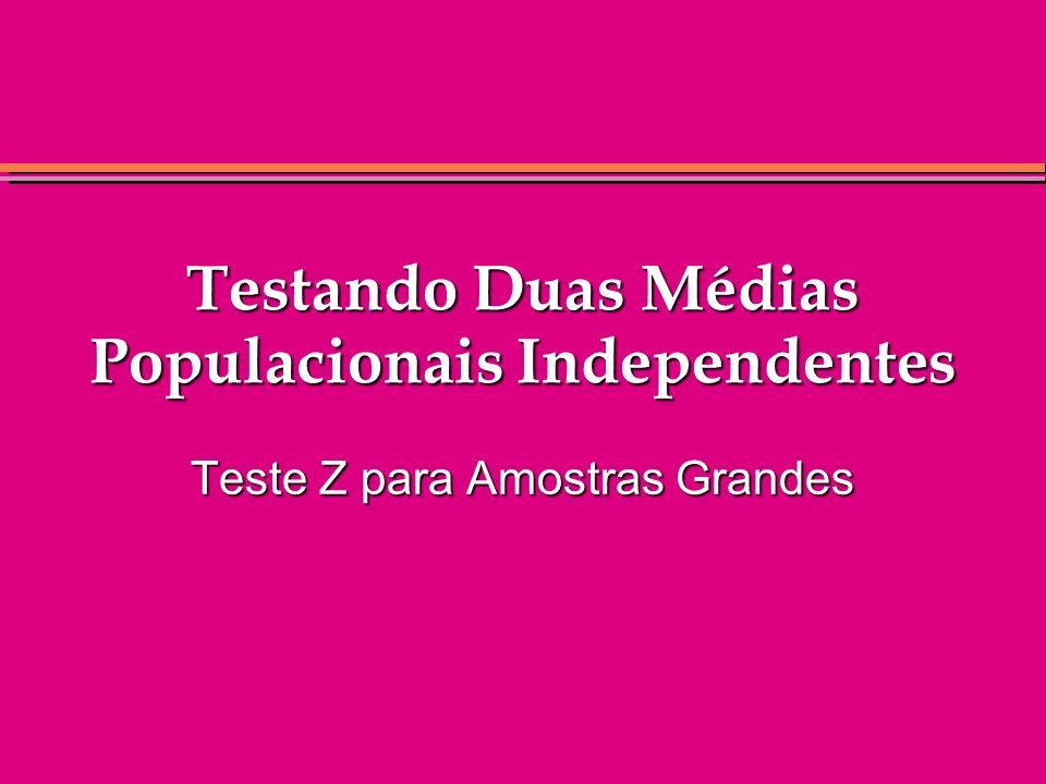 Testando Duas Médias Populacionais Independentes Teste Z para Amostras Grandes