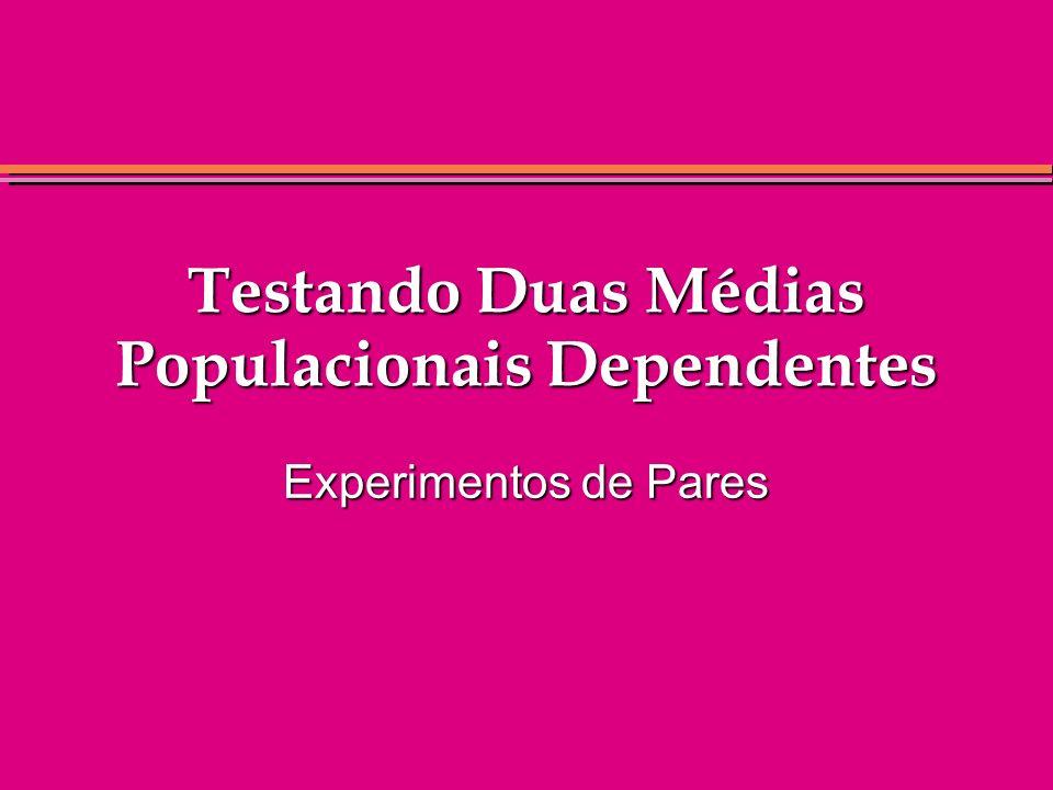Testando Duas Médias Populacionais Dependentes Experimentos de Pares
