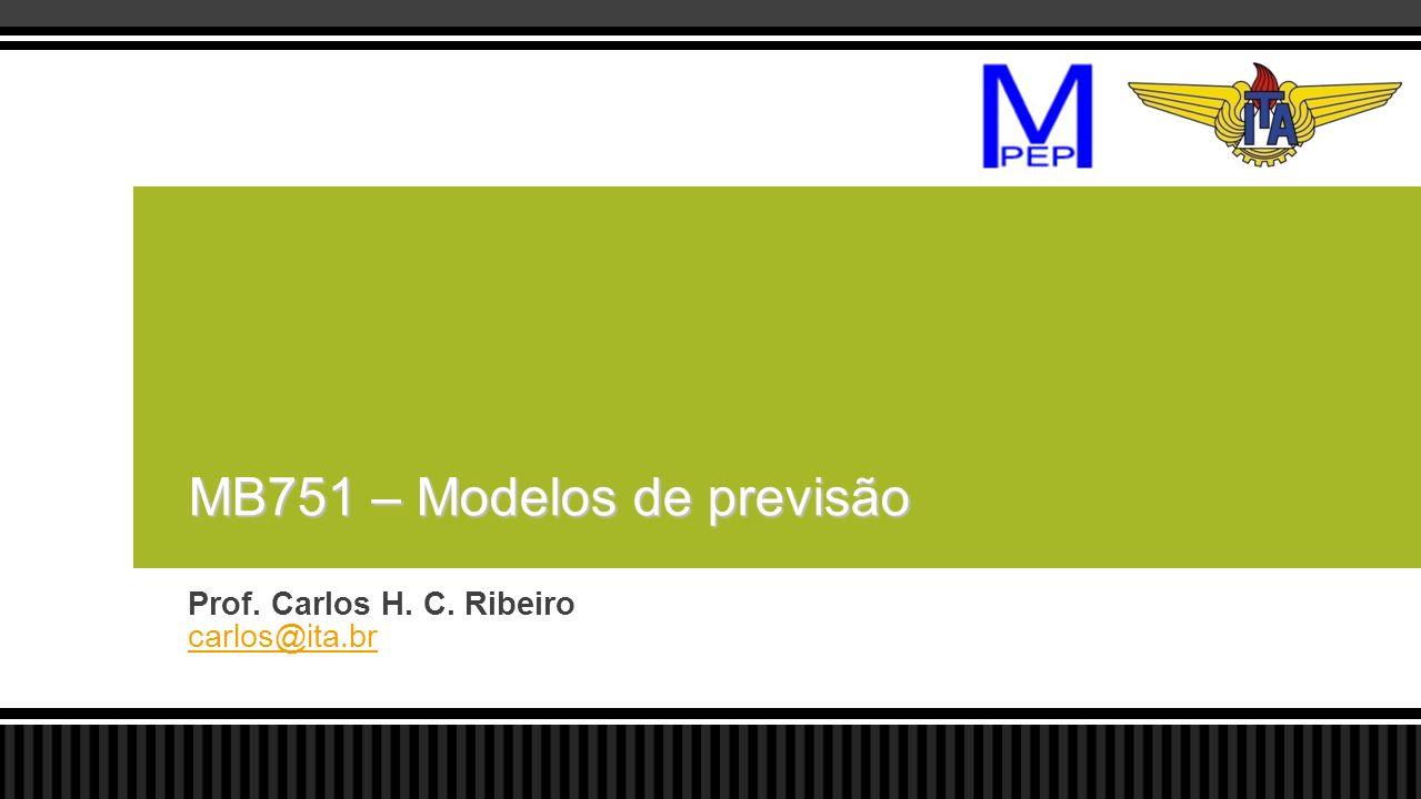 Prof. Carlos H. C. Ribeiro carlos@ita.br MB751 – Modelos de previsão