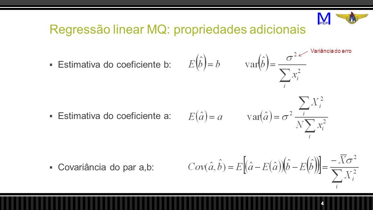 Regressão linear MQ: propriedades adicionais Estimativa do coeficiente b: Estimativa do coeficiente a: Covariância do par a,b: 4 Variância do erro