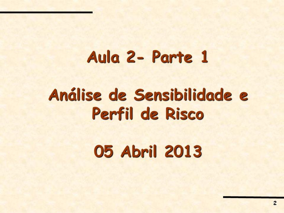 2 Aula 2- Parte 1 Análise de Sensibilidade e Perfil de Risco 05 Abril 2013