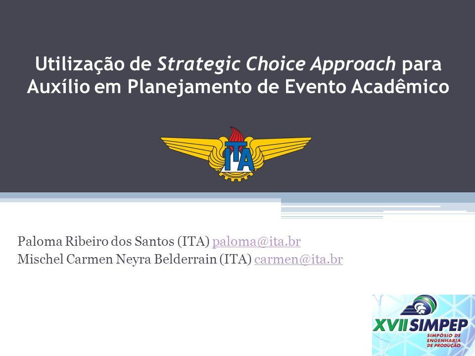 Utilização de Strategic Choice Approach para Auxílio em Planejamento de Evento Acadêmico Paloma Ribeiro dos Santos (ITA) paloma@ita.brpaloma@ita.br Mi