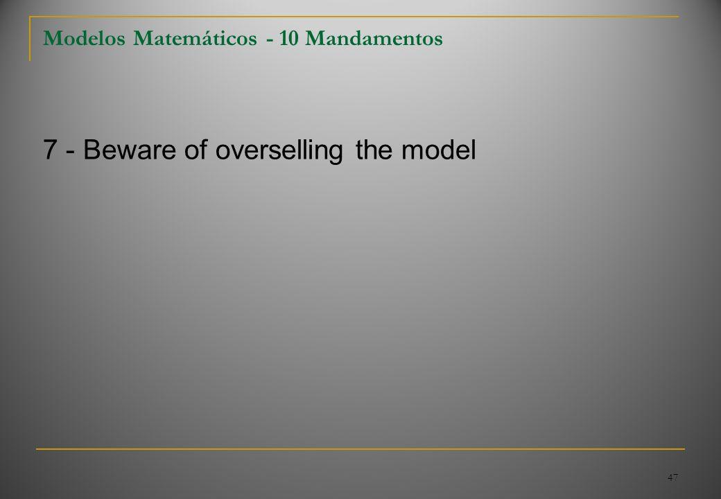 47 Modelos Matemáticos - 10 Mandamentos 7 - Beware of overselling the model