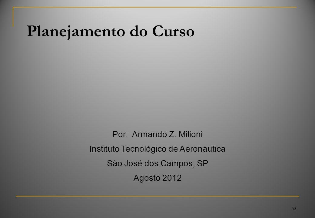 53 Planejamento do Curso Por: Armando Z. Milioni Instituto Tecnológico de Aeronáutica São José dos Campos, SP Agosto 2012