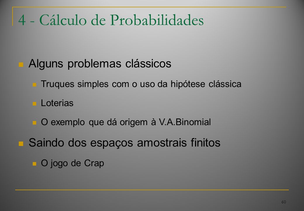 60 4 - Cálculo de Probabilidades Alguns problemas clássicos Truques simples com o uso da hipótese clássica Loterias O exemplo que dá origem à V.A.Bino