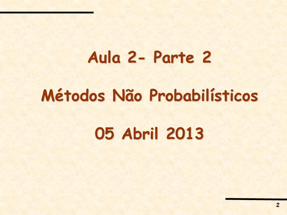 2 Aula 2- Parte 2 Métodos Não Probabilísticos 05 Abril 2013