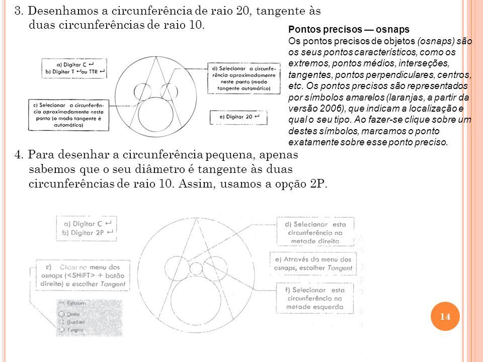 3. Desenhamos a circunferência de raio 20, tangente às duas circunferências de raio 10. 4. Para desenhar a circunferência pequena, apenas sabemos que