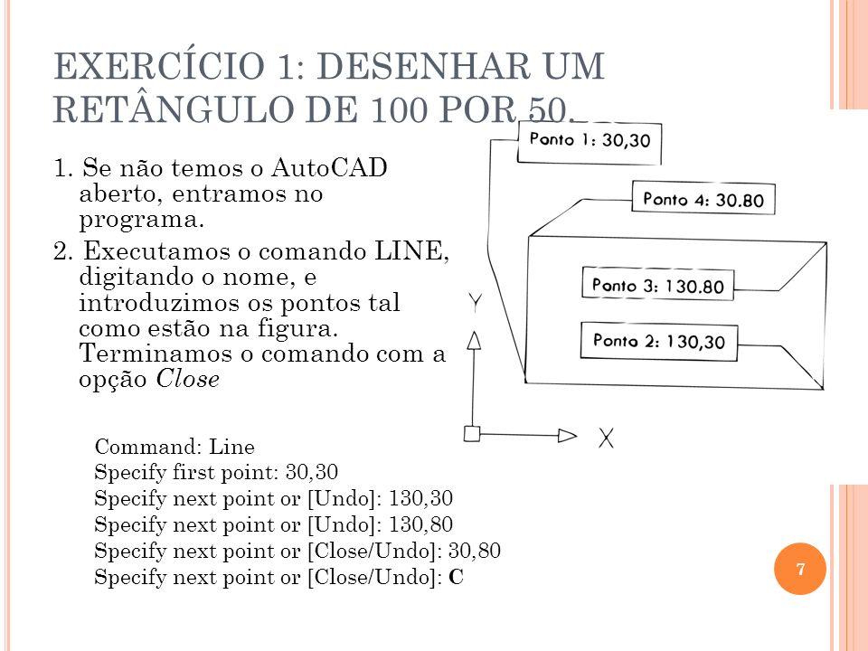 EXERCÍCIO 1: DESENHAR UM RETÂNGULO DE 100 POR 50. 1. Se não temos o AutoCAD aberto, entramos no programa. 2. Executamos o comando LINE, digitando o no