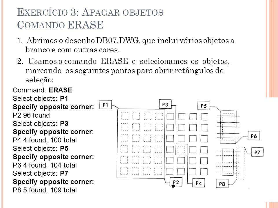 E XERCÍCIO 3: A PAGAR OBJETOS C OMANDO ERASE 1. Abrimos o desenho DB07.DWG, que inclui vários objetos a branco e com outras cores. 2. Usamos o comando