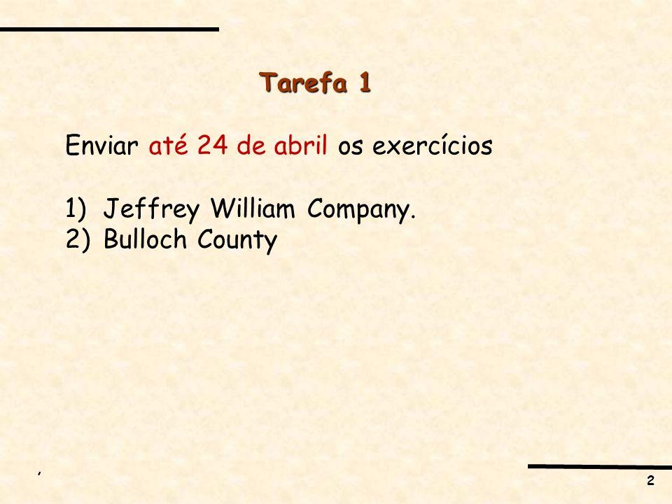 2, Tarefa 1 Enviar até 24 de abril os exercícios 1)Jeffrey William Company. 2)Bulloch County