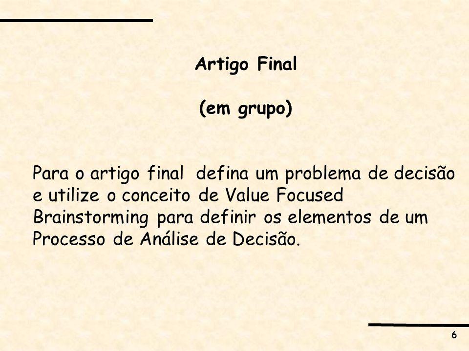 6 Artigo Final (em grupo) Para o artigo final defina um problema de decisão e utilize o conceito de Value Focused Brainstorming para definir os elementos de um Processo de Análise de Decisão.