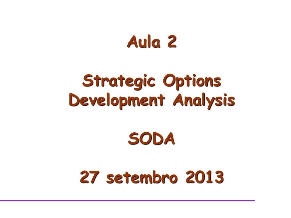 MB-726 Estruturação de Problemas EMENTA 1.Estruturação de Problemas 2.VFT : Value Focused Thinking 3.SODA: Strategic Options Development and Analysis 4.SCA: Strategic Choice Approach 5.SSM: Soft Systems Methodology 6.Multimetodologia 7.Facilitated Modelling