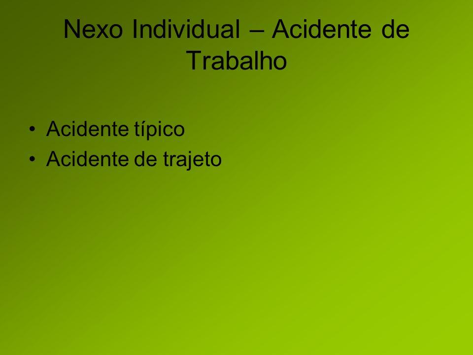 Nexo Individual – Acidente de Trabalho Acidente típico Acidente de trajeto