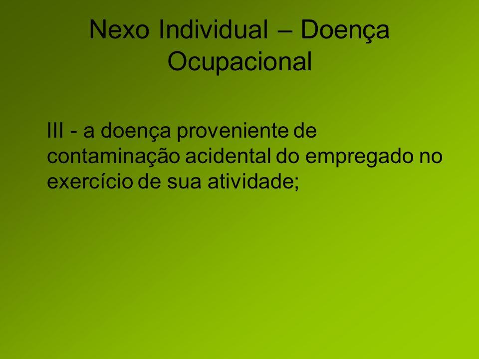 Nexo Individual – Doença Ocupacional III - a doença proveniente de contaminação acidental do empregado no exercício de sua atividade;