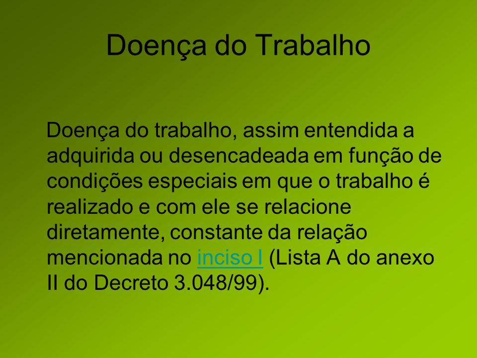 Nexos Profissional ou do Trabalho Lista A do Decreto 3.048/99 Lei 8.213/91, Art.