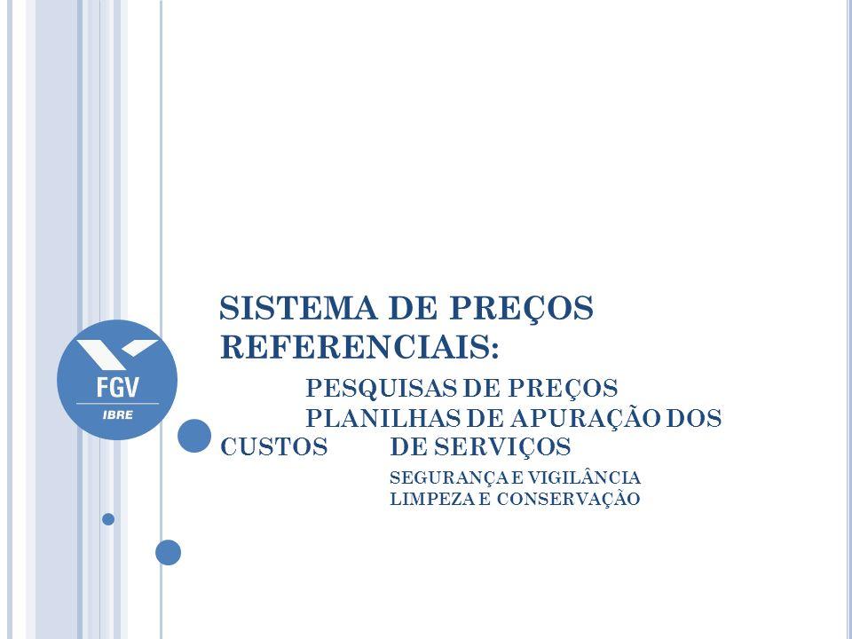 SISTEMA DE PREÇOS REFERENCIAIS: PESQUISAS DE PREÇOS PLANILHAS DE APURAÇÃO DOS CUSTOS DE SERVIÇOS SEGURANÇA E VIGILÂNCIA LIMPEZA E CONSERVAÇÃO