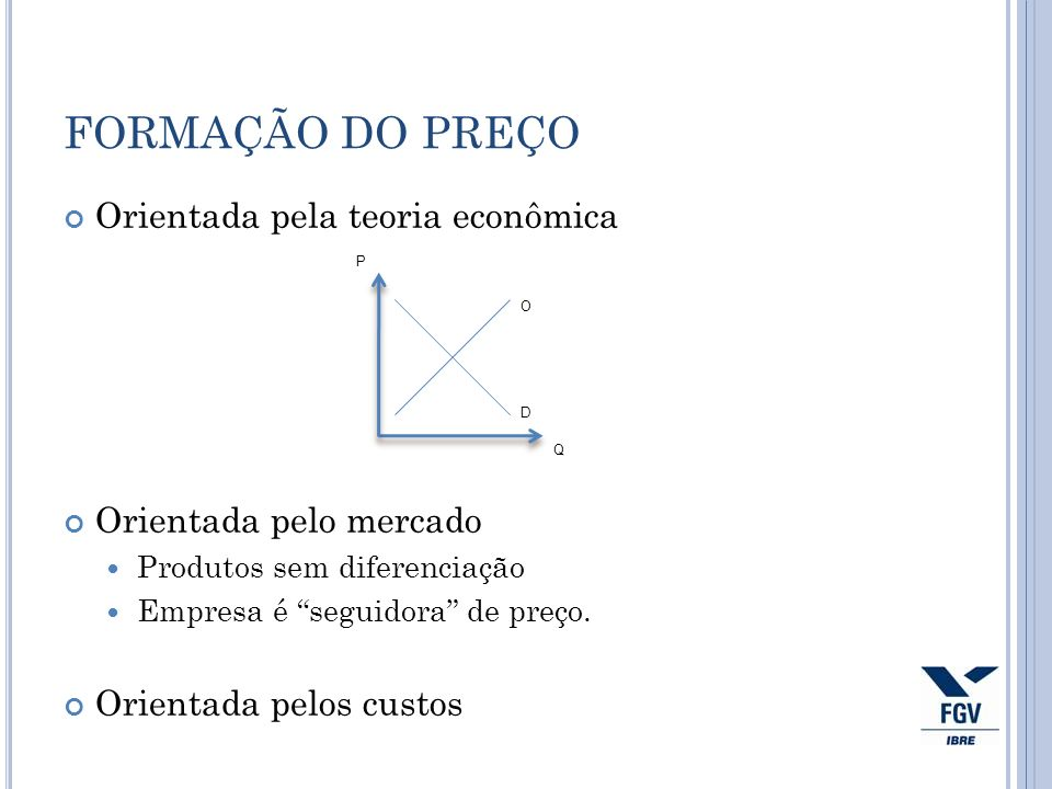 Orientada pela teoria econômica Orientada pelo mercado Produtos sem diferenciação Empresa é seguidora de preço. Orientada pelos custos FORMAÇÃO DO PRE