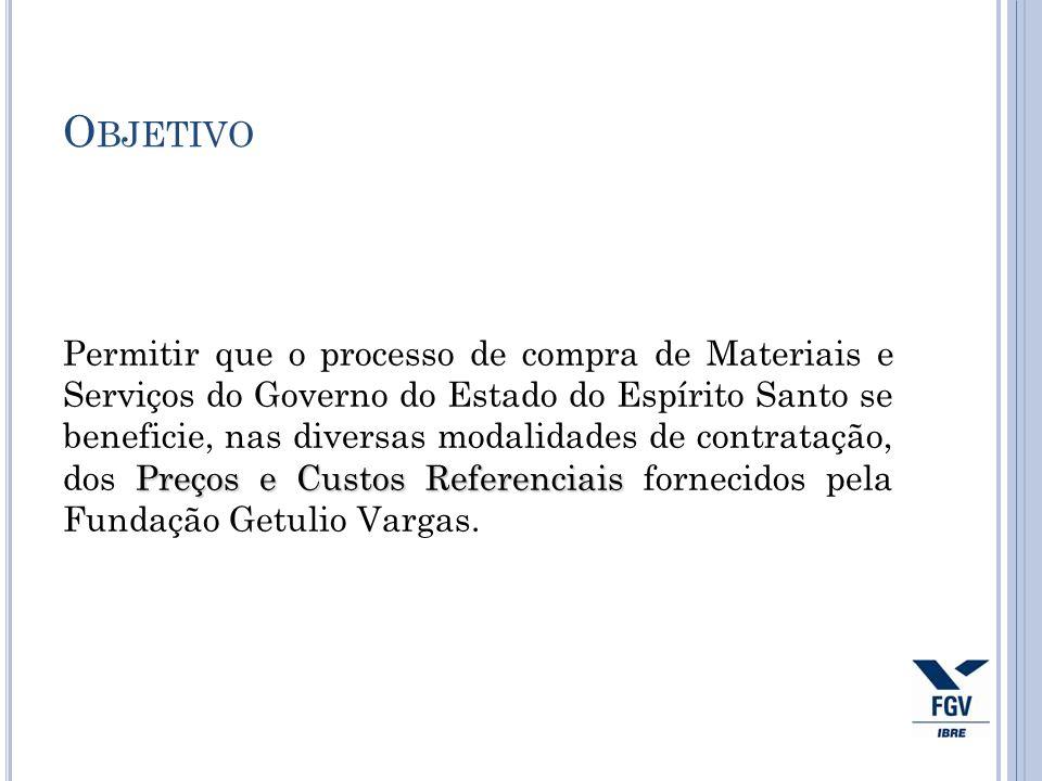 O BJETIVO Preços e Custos Referenciais Permitir que o processo de compra de Materiais e Serviços do Governo do Estado do Espírito Santo se beneficie,