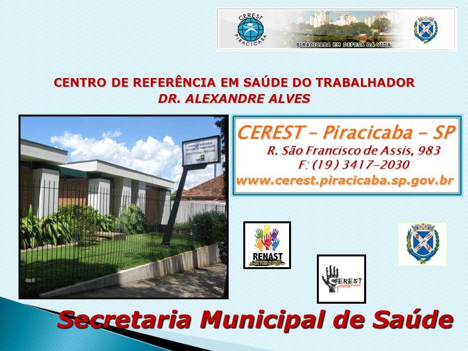 CENTRO DE REFERÊNCIA EM SAÚDE DO TRABALHADOR DR. ALEXANDRE ALVES Secretaria Municipal de Saúde CEREST – Piracicaba - SP R. São Francisco de Assis, 983