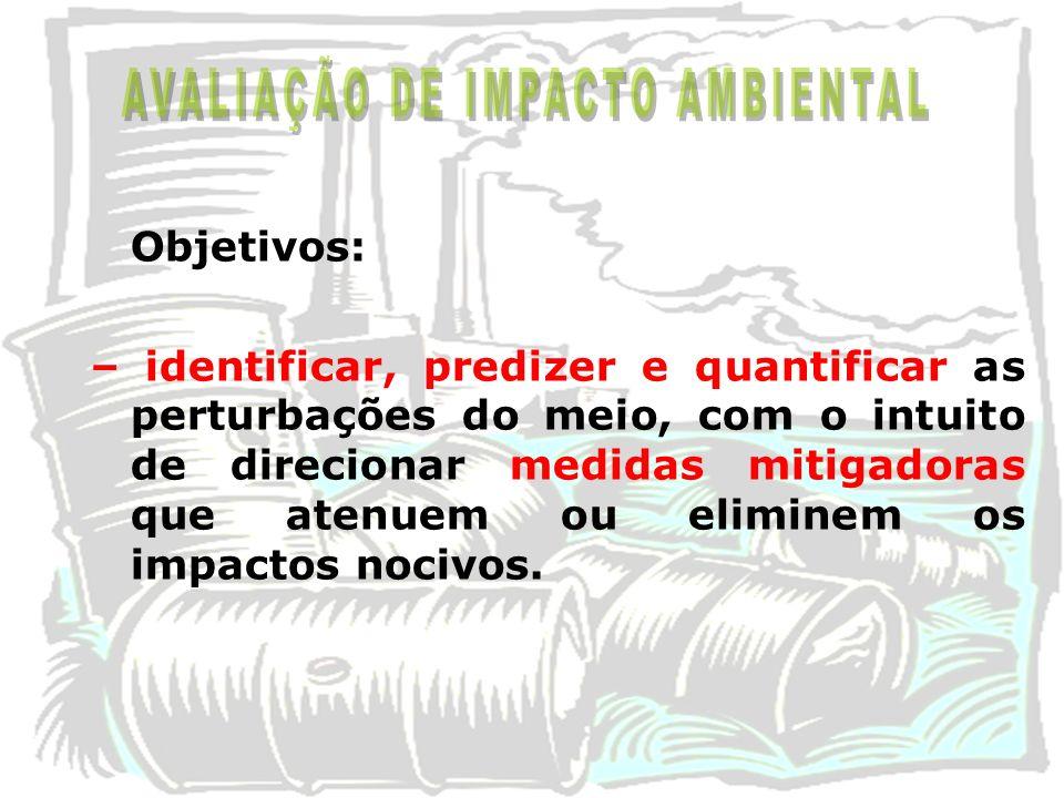 Objetivos: – identificar, predizer e quantificar as perturbações do meio, com o intuito de direcionar medidas mitigadoras que atenuem ou eliminem os i