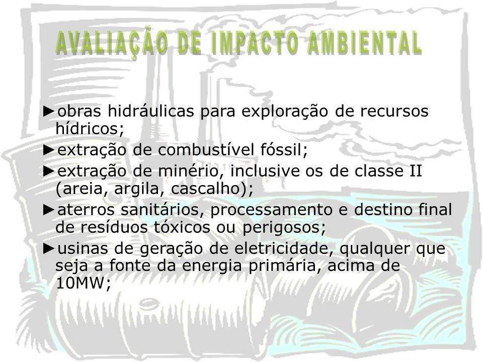 obras hidráulicas para exploração de recursos hídricos; extração de combustível fóssil; extração de minério, inclusive os de classe II (areia, argila,