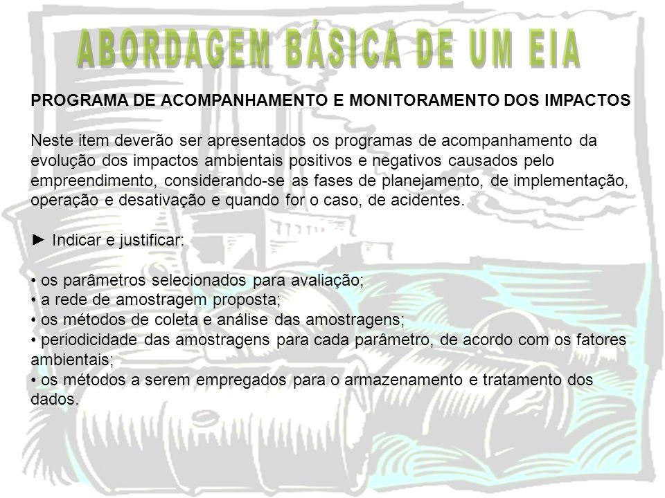 PROGRAMA DE ACOMPANHAMENTO E MONITORAMENTO DOS IMPACTOS Neste item deverão ser apresentados os programas de acompanhamento da evolução dos impactos am