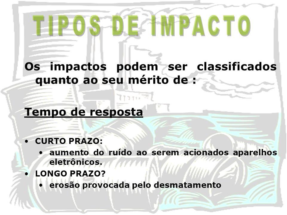 Os impactos podem ser classificados quanto ao seu mérito de : Tempo de resposta CURTO PRAZO: aumento do ruído ao serem acionados aparelhos eletrônicos