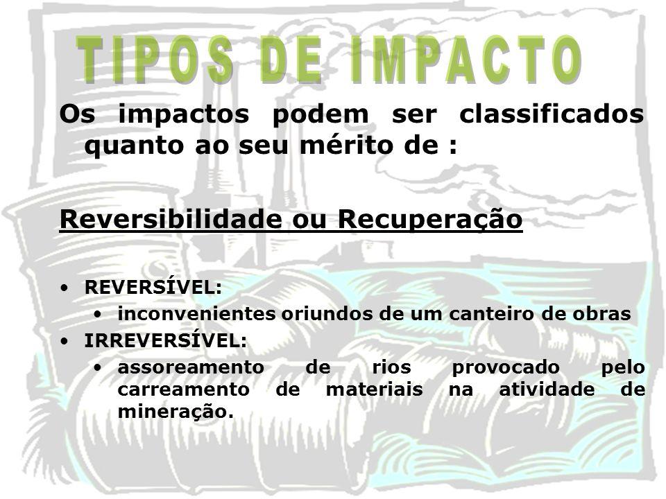 Os impactos podem ser classificados quanto ao seu mérito de : Reversibilidade ou Recuperação REVERSÍVEL: inconvenientes oriundos de um canteiro de obr